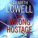 The Wrong Hostage (       UNABRIDGED) by Elizabeth Lowell Narrated by Maria Tucci