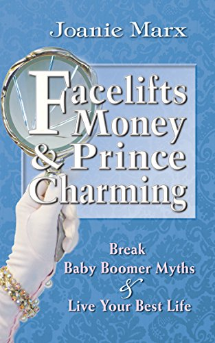 Facelifts, Money & Prince Charming: Break Baby Boomer Myths & Live Your Best Life by Joanie Marx ebook deal