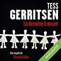 La dernière à mourir (Rizzoli et Isles 10) Audiobook by Tess Gerritsen Narrated by Pierre-François Garel