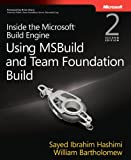 Inside the Microsoft Build Engine: Using MSBuild and Team Foundation Build (2nd Edition) (Developer Reference)
