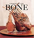 Jennifer McLagan Cooking on the Bone: Recipes, History and Lore