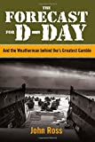 The Forecast for D-Day: And the Weatherman Behind Ikes Greatest Gamble