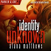 Identity Unknown: A Parker & Coe, Love and Bullets Thriller, Book 1 | Alana Matthews