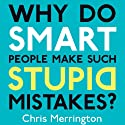 Why Do Smart People Make Such Stupid Mistakes? (       UNABRIDGED) by Chris Merrington Narrated by Simon Shepherd