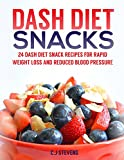 Dash Diet Snacks: 24 dash diet snack recipes for rapid weight loss and reduced blood pressure