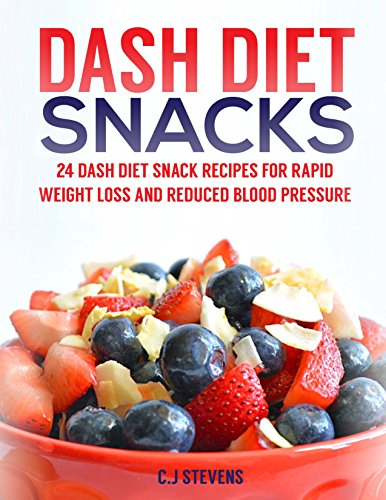 Dash Diet Snacks: 24 dash diet snack recipes for rapid weight loss and reduced blood pressure by C.J Stevens
