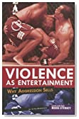 Violence as Entertainment: Why Aggression Sells (Exploring Media Literacy)