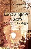 echange, troc Gilbert Altenbach - lieux magiques et sacrés d'Alsace et des Vosges