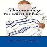 Prayerology: The School Of Prayer, Volume 1   Michael McCain