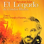 El Legado de Cóndor Blanco: Tomo 1 [The Legacy of White Condor - Volume 1] | Suryavan Solar