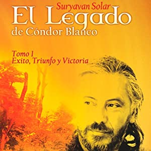 El Legado de Cóndor Blanco: Tomo 1 [The Legacy of White Condor - Volume 1] Audiobook