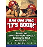 img - for [ { { And God Said, It's Good!: Amusing and Thought-Provoking Parallels Between the Bible and Football } } ] By Graf, Gary( Author ) on Jul-01-2007 [ Hardcover ] book / textbook / text book