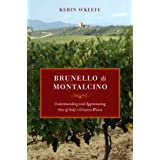 Brunello di Montalcino: Understanding and Appreciating One of Italy's Greatest Wines ~ Kerin O'Keefe