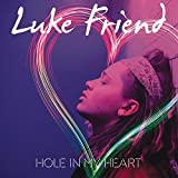 Luke Friend - Hole In My Heart