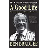 A Good Life: Newspapering and Other Adventures ~ Benjamin C. Bradlee