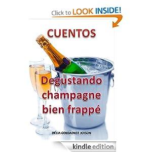 "CUENTOS ""DEGUSTANDO CHAMPAGNE BIEN FRAPPÉ"" (Spanish Edition)"