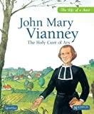 John Mary Vianney: The Holy Cure of Ars (Life of a Saint)