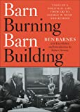 img - for Barn Burning Barn Building: Tales of a Political Life, From LBJ to George W. Bush and Beyond book / textbook / text book