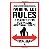 Parking Lot Rules & 75 Other Ideas for Raising Amazing Children ~ Tom Sturges