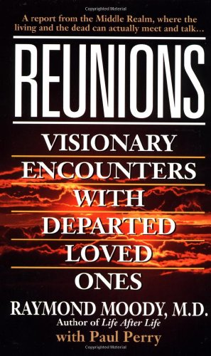 Reunions: Visionary Encounters With Departed Loved Ones: Raymond Moody Jr., Paul Perry: 9780804112352: Amazon.com: Books