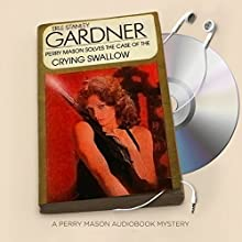 The Case of the Crying Swallow: Perry Mason, Book 83 Audiobook by Erle Stanley Gardner Narrated by Alexander Cendese