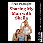 Sharing My Man with Sheila | Bree Farsight