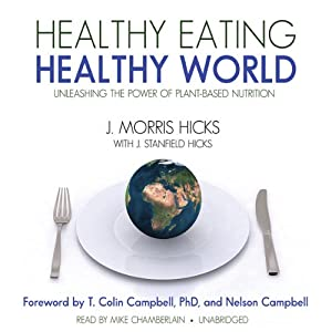 Healthy Eating, Healthy World: Unleashing the Power of PlantBased Nutrition | [J. Morris Hicks, J Stanfield Hicks]