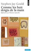 Comme les huit doigts de la main : Réflexions sur l'histoire naturelle