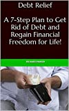 img - for Debt Relief: A 7-Step Plan to Get Rid of Debt and Regain Financial Freedom for Life! (Debt Reduction, Money Management, Clearing Debt) book / textbook / text book