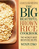 51aKkACG1WL. SL160  Big Beautiful Brown Rice Cookbook, The: Really Quick & Easy Brown Rice Recipes