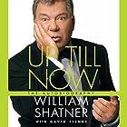 Up Till Now: The Autobiography Hörbuch von William Shatner, David Fisher Gesprochen von: William Shatner