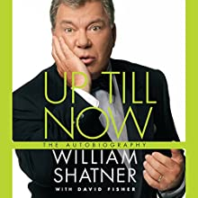 Up Till Now: The Autobiography Audiobook by William Shatner, David Fisher Narrated by William Shatner