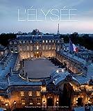 echange, troc Véronique Rampazzo, Patrick Lesieur - L'Elysée : La vie et les métiers de la première maison de France