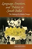 img - for Language, Emotion, and Politics in South India: The Making of a Mother Tongue (Contemporary Indian Studies) book / textbook / text book