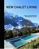 New Chalet Living : Chalets contemporains, Hedendaagse chalets