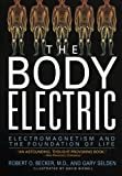 img - for The Body Electric: Electromagnetism And The Foundation Of Life book / textbook / text book