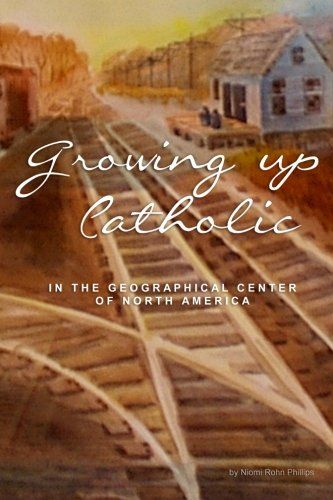Growing up Catholic: In the Geographical Center of North America PDF