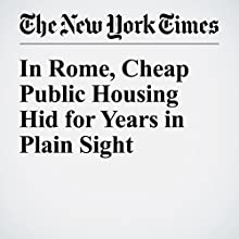 In Rome, Cheap Public Housing Hid for Years in Plain Sight Other by Jim Yardley Narrated by Caroline Miller
