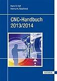 CNC-Handbuch 2013/2014: CNC, DNC, CAD, CAM, FFS, SPS, RPD, LAN, CNC-Maschinen, CNC-Roboter, Antriebe, Simulation, Fachwortverzeichnis