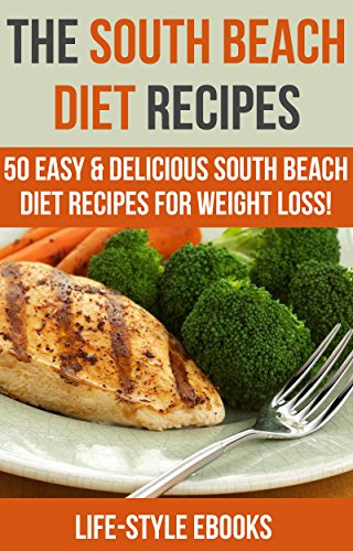 South Beach Diet: The SOUTH BEACH DIET Recipes - 50 Easy & Delicious South Beach Diet Recipes For Weight Loss!: (south beach diet, south beach diet recipes, ... beginners guide, south beach diet cookbook) by LIFE-STYLE