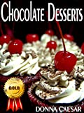 Chocolate Desserts: A Chocolate Baking Cookbook for Chocolate Cupcakes, Pies, Chocolate Brownies, Cakes & Other Luscious Treats for Special Occasions (Holiday Cooking 2)