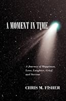 A Moment in Time: A Journey of Happiness, Love, Laughter, Grief, and Sorrow