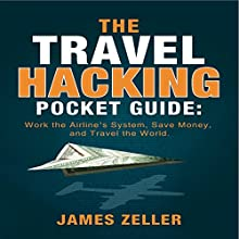 The Travel Hacking Pocket Guide: Work the Airlines' System, Save Money, and Travel the World (       UNABRIDGED) by James Zeller Narrated by John Edmondson