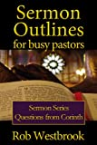 Sermon Outlines for Busy Pastors: Questions from Corinth Sermon Series