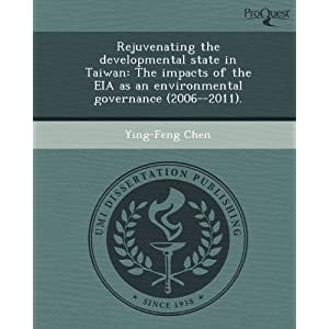 Rejuvenating the developmental state in Taiwan: The impacts of the EIA as an environmental governance (2006--2011).