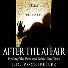 After the Affair: Healing the Pain and Rebuilding Trust (       UNABRIDGED) by J.D. Rockefeller Narrated by E. Jonathan Kessler
