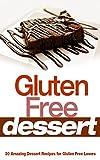 Gluten Free Desserts: 30 Amazing Dessert Recipes for Gluten Free Lovers (gluten free,gluten free desserts,gluten free diet,desserts,gluten free baking)
