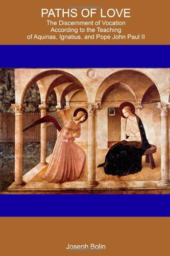 Paths Of Love: The Discernment Of Vocation According To Aquinas, Ignatius, And Pope John Paul II PDF