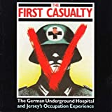 The First Casualty. The German Underground Hospital and Jersey
