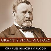 Grant's Final Victory: Ulysses S. Grant's Heroic Last Year | [Charles Bracelen Flood]